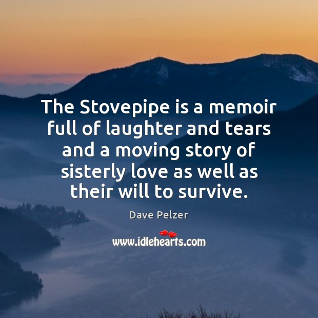 The Stovepipe is a memoir full of laughter and tears and a Dave Pelzer Picture Quote