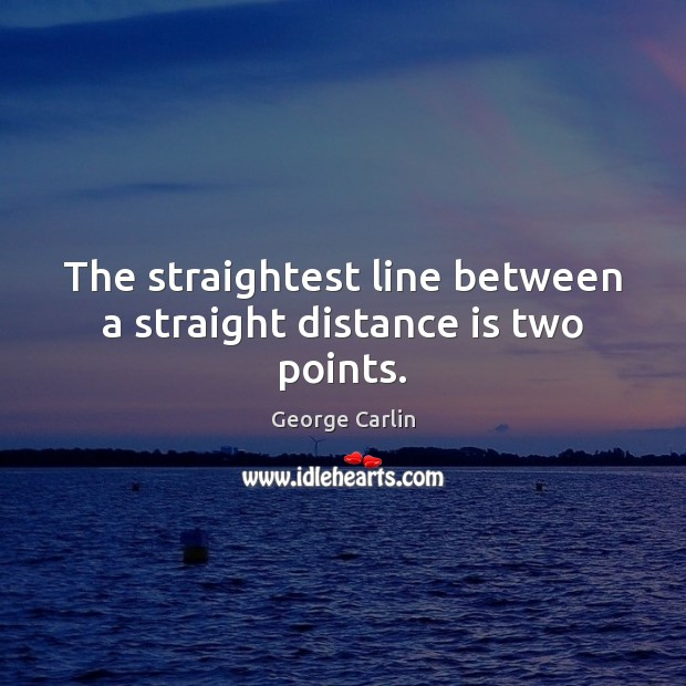 The straightest line between a straight distance is two points. Image