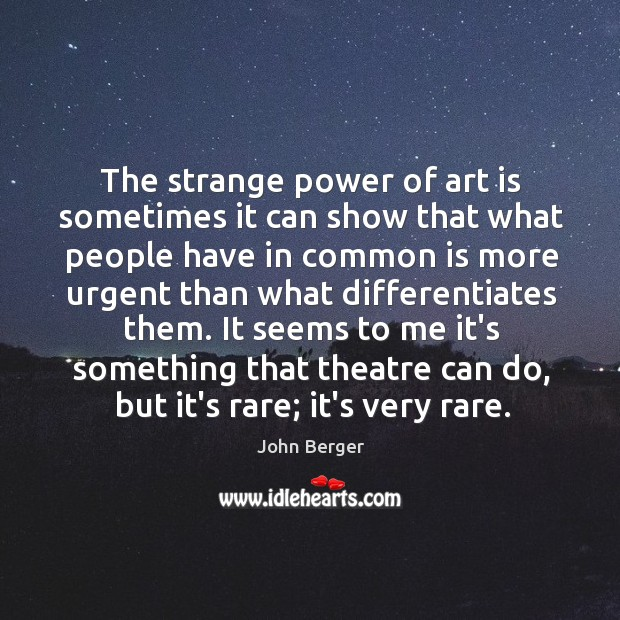 Image, The strange power of art is sometimes it can show that what