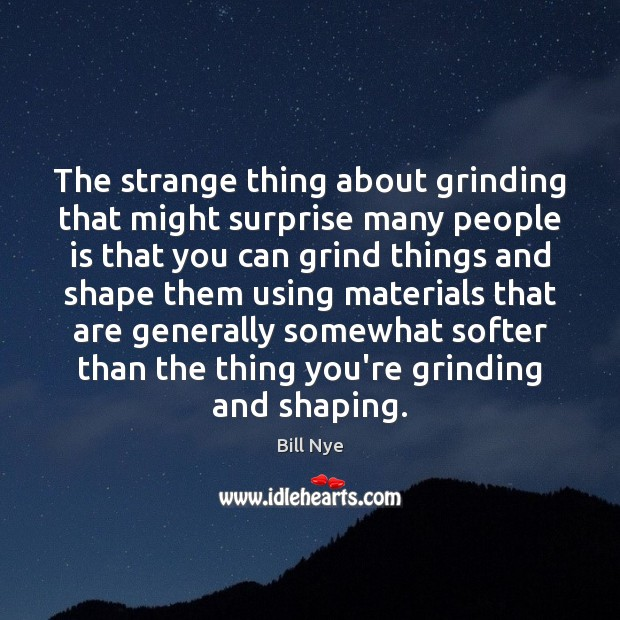 Image, The strange thing about grinding that might surprise many people is that