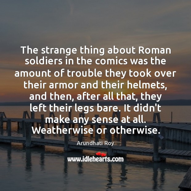 The strange thing about Roman soldiers in the comics was the amount Image