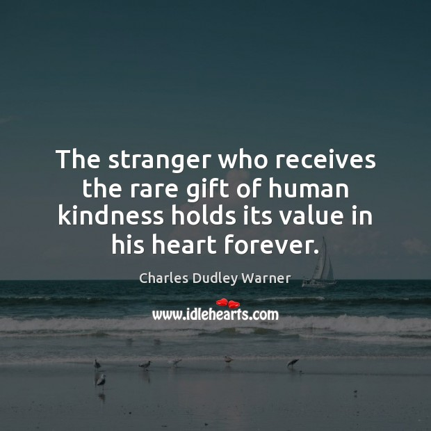 The stranger who receives the rare gift of human kindness holds its Charles Dudley Warner Picture Quote