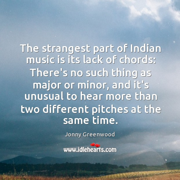 The strangest part of Indian music is its lack of chords: There's Jonny Greenwood Picture Quote