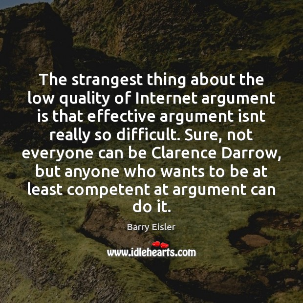Image, The strangest thing about the low quality of Internet argument is that
