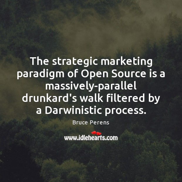 Image, The strategic marketing paradigm of Open Source is a massively-parallel drunkard's walk