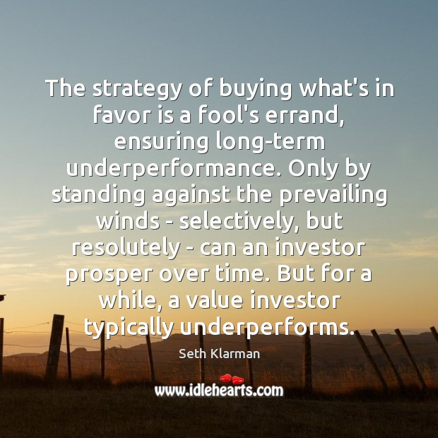 The strategy of buying what's in favor is a fool's errand, ensuring Seth Klarman Picture Quote