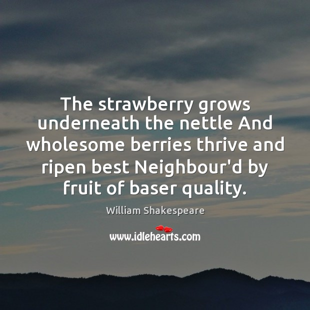 The strawberry grows underneath the nettle And wholesome berries thrive and ripen Image