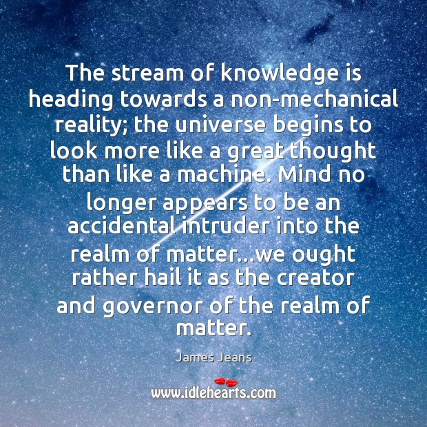 Image, The stream of knowledge is heading towards a non-mechanical reality; the universe