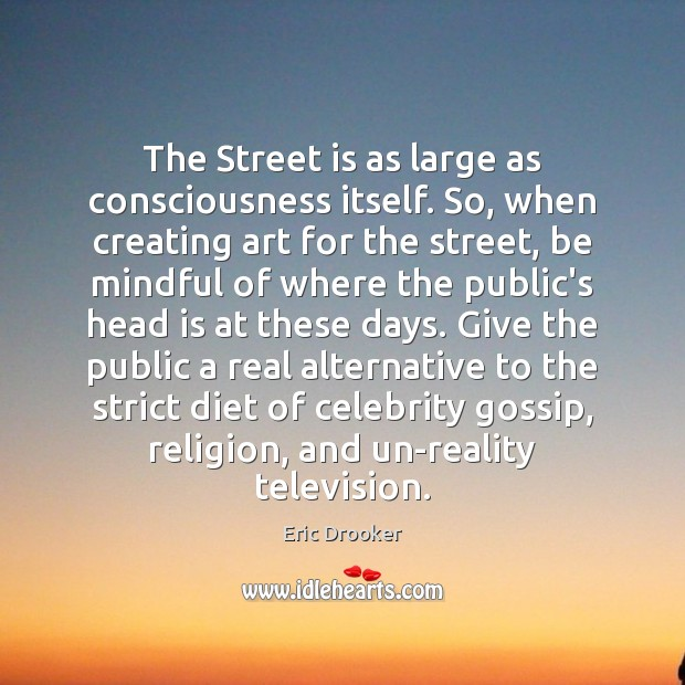 The Street is as large as consciousness itself. So, when creating art Image