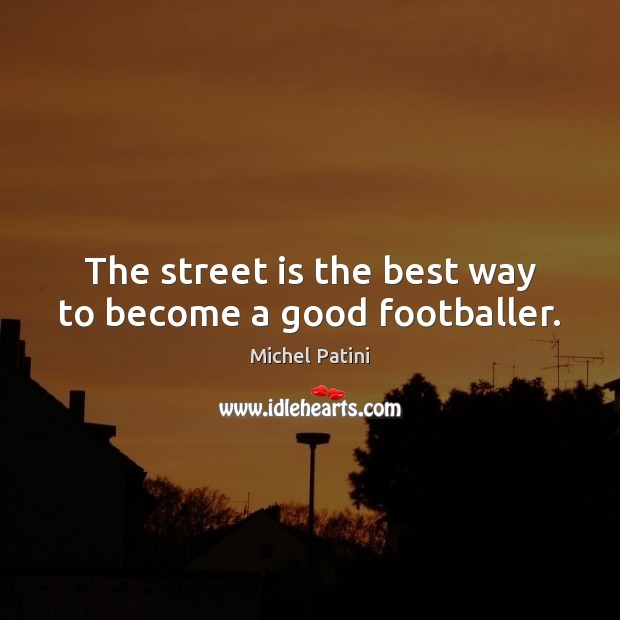 Image, The street is the best way to become a good footballer.