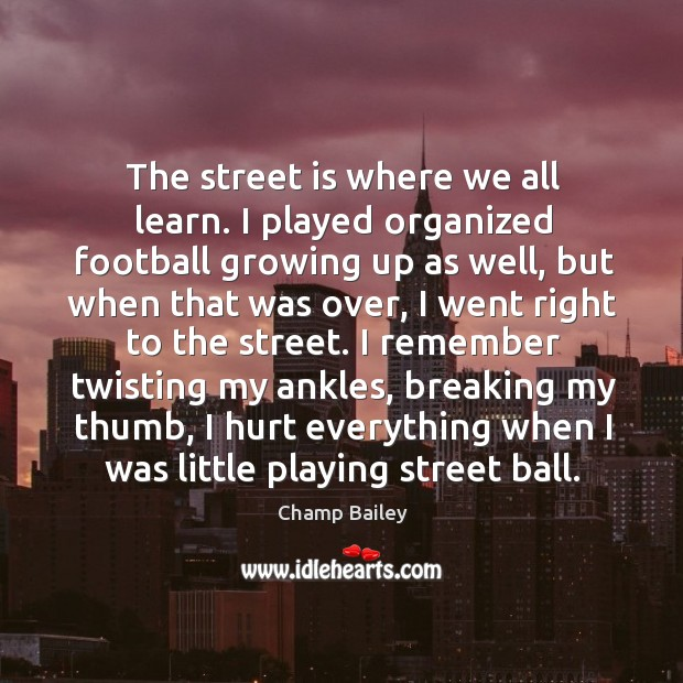 The street is where we all learn. I played organized football growing Image