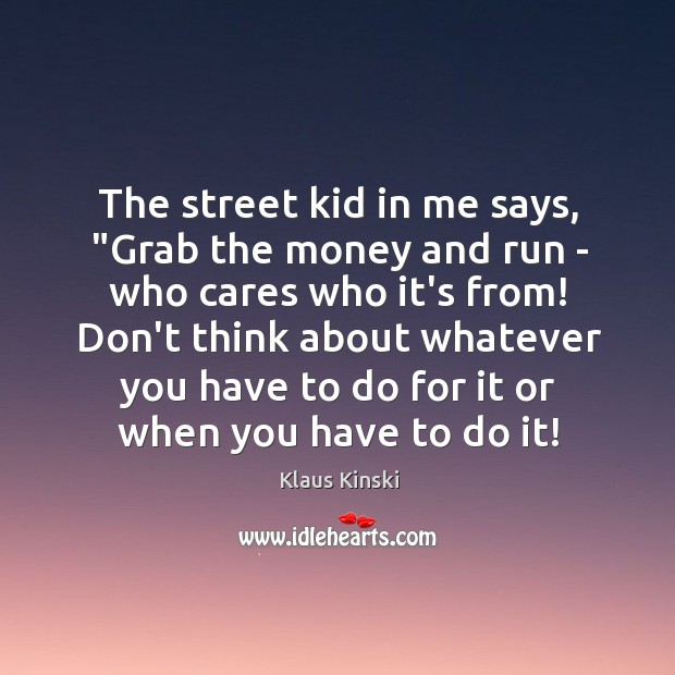 """The street kid in me says, """"Grab the money and run – Image"""