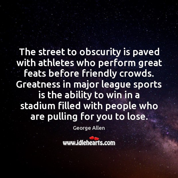 The street to obscurity is paved with athletes who perform great feats Image