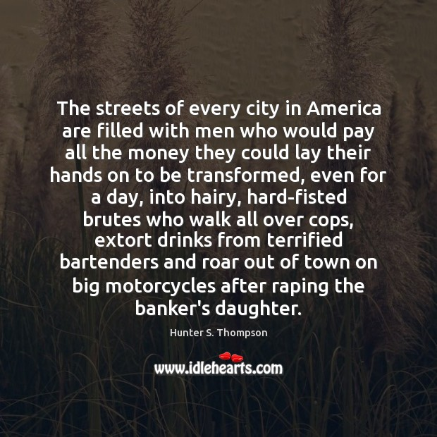 The streets of every city in America are filled with men who Hunter S. Thompson Picture Quote
