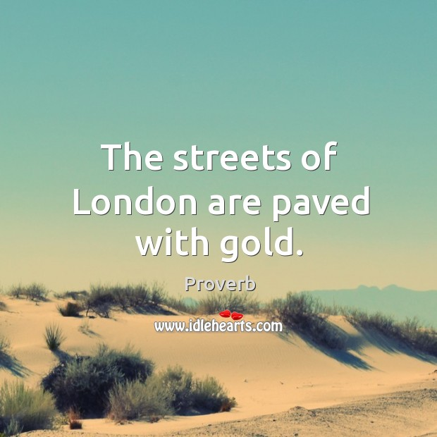 The streets of london are paved with gold. Image