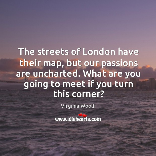 Image, The streets of London have their map, but our passions are uncharted.