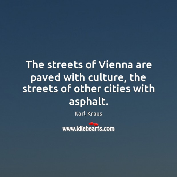 The streets of Vienna are paved with culture, the streets of other cities with asphalt. Image