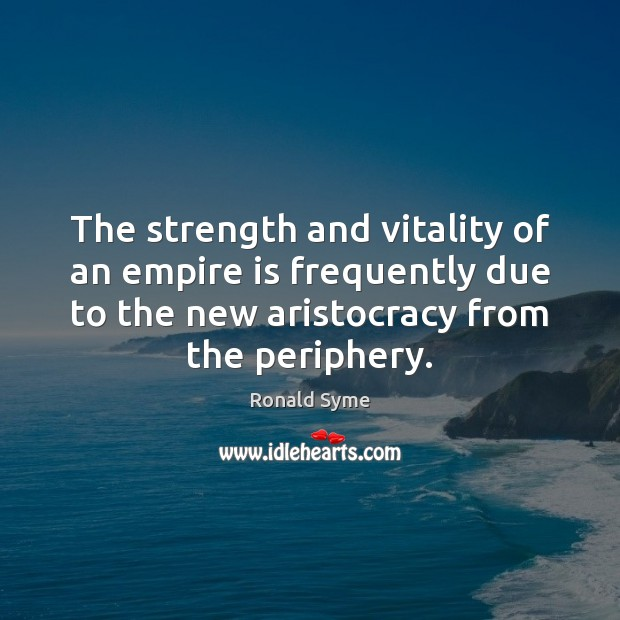The strength and vitality of an empire is frequently due to the Image
