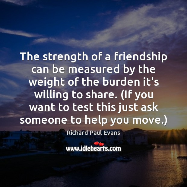 The strength of a friendship can be measured by the weight of Image
