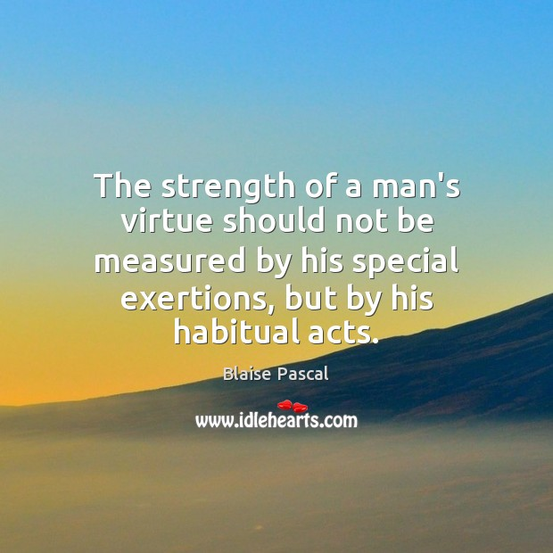 Image, The strength of a man's virtue should not be measured by his
