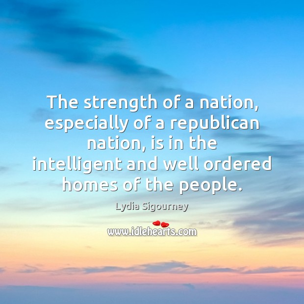Image, The strength of a nation, especially of a republican nation, is in