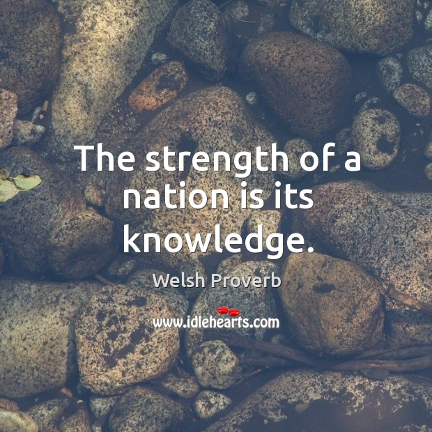 The strength of a nation is its knowledge. Welsh Proverbs Image