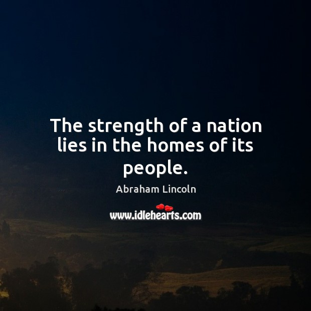 The strength of a nation lies in the homes of its people. Image