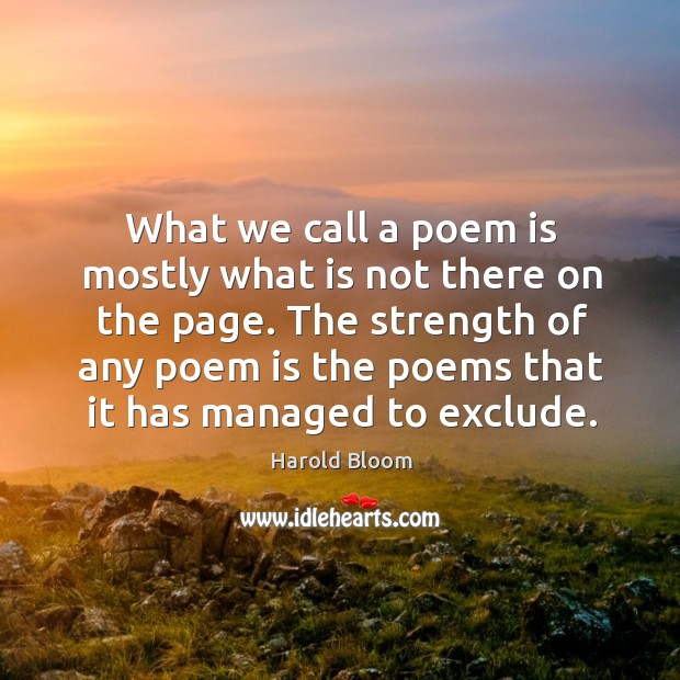 The strength of any poem is the poems that it has managed to exclude. Image