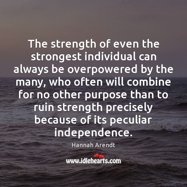 The strength of even the strongest individual can always be overpowered by Image