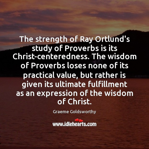 The strength of Ray Ortlund's study of Proverbs is its Christ-centeredness. The Image