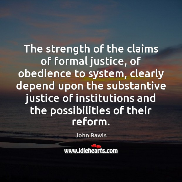 The strength of the claims of formal justice, of obedience to system, Image