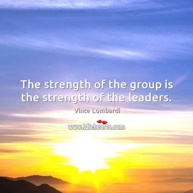 Image, The strength of the group is the strength of the leaders.