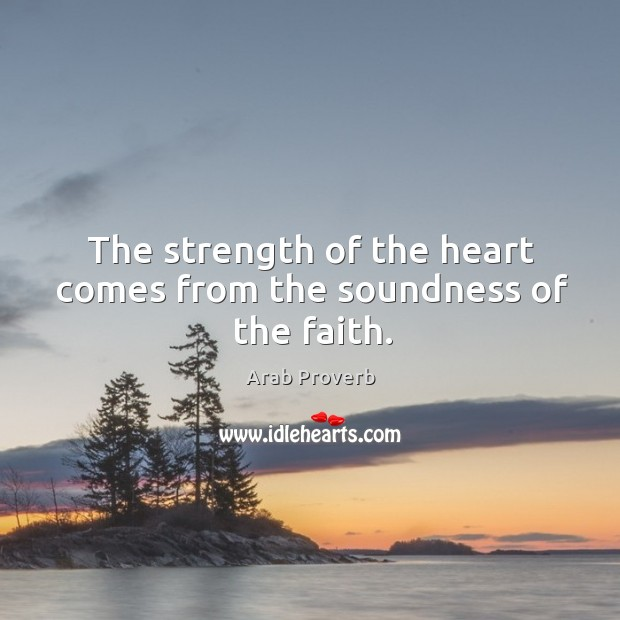 Image, The strength of the heart comes from the soundness of the faith.