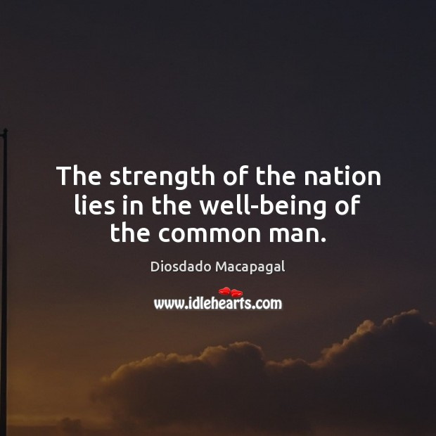 The strength of the nation lies in the well-being of the common man. Image