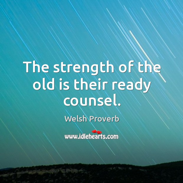 The strength of the old is their ready counsel. Welsh Proverbs Image