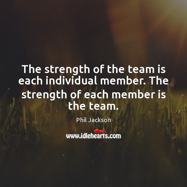 Image, The strength of the team is each individual member. The strength of