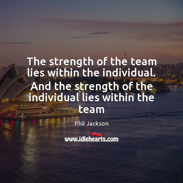 The strength of the team lies within the individual. And the strength Image