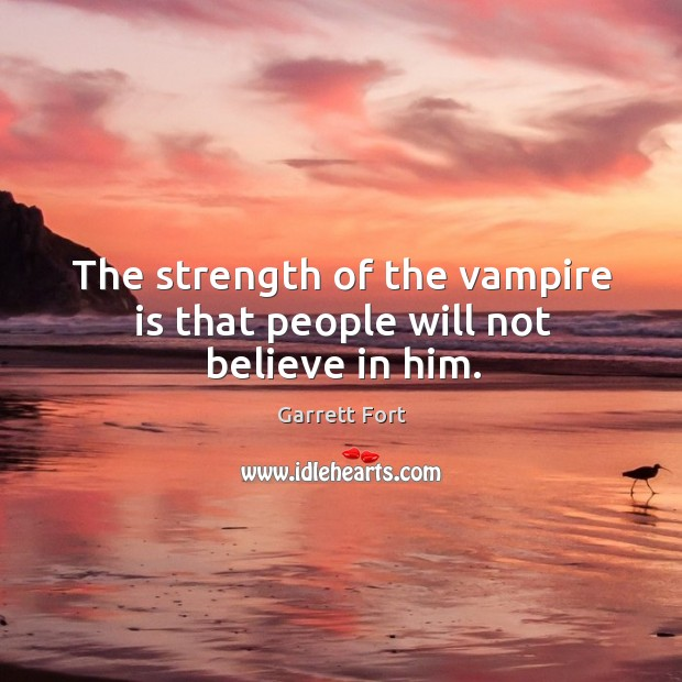 The strength of the vampire is that people will not believe in him. Believe in Him Quotes Image