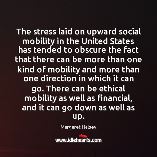 The stress laid on upward social mobility in the United States has Margaret Halsey Picture Quote