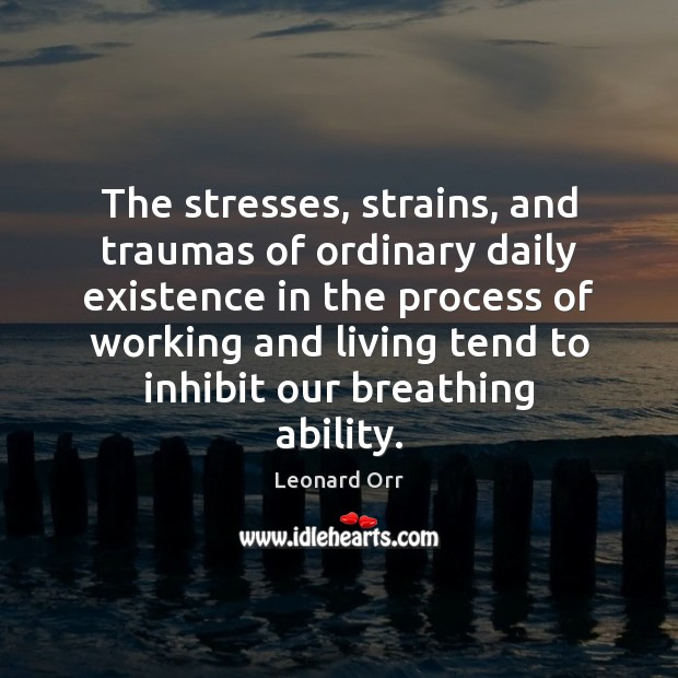 The stresses, strains, and traumas of ordinary daily existence in the process Image