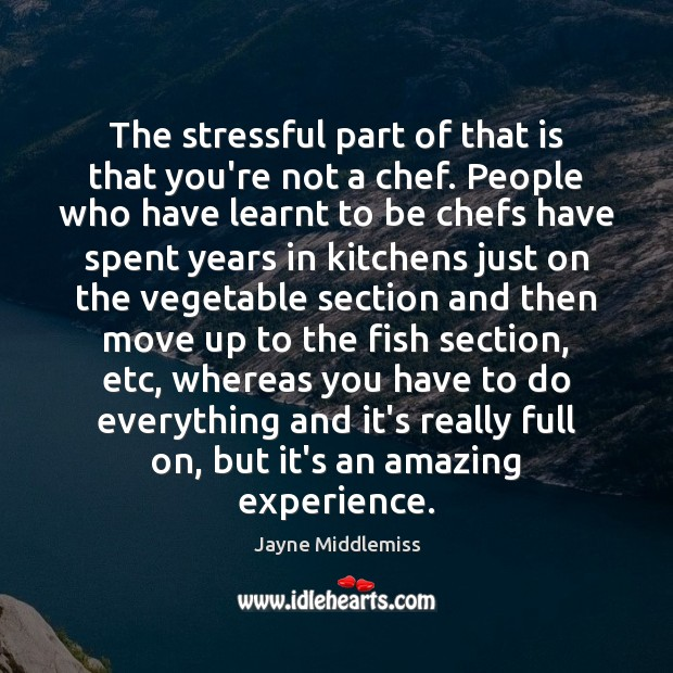 The stressful part of that is that you're not a chef. People Image