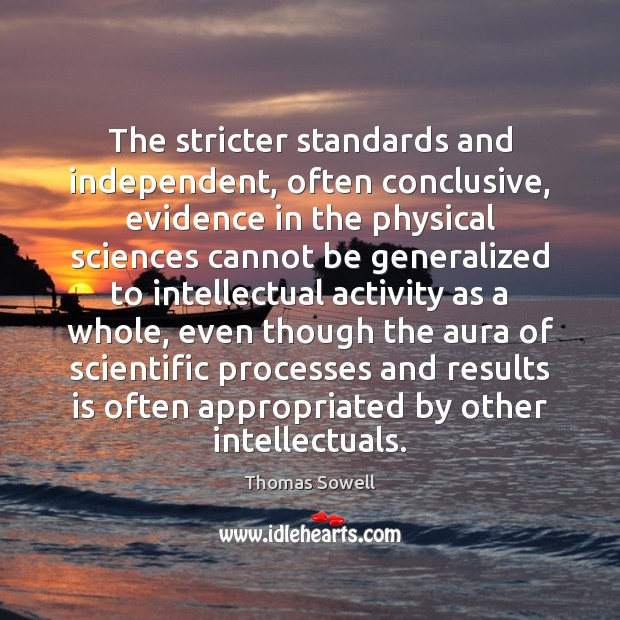 The stricter standards and independent, often conclusive, evidence in the physical sciences Image