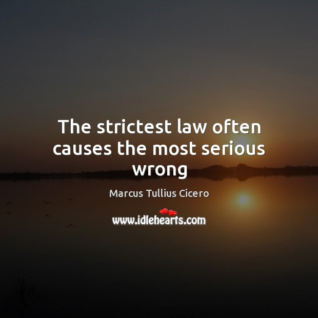 The strictest law often causes the most serious wrong Image