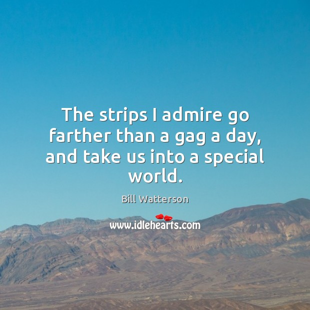 The strips I admire go farther than a gag a day, and take us into a special world. Image