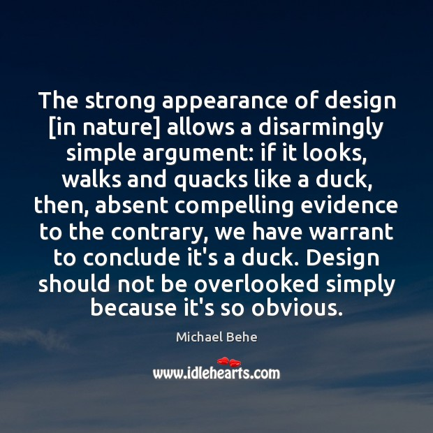 The strong appearance of design [in nature] allows a disarmingly simple argument: Appearance Quotes Image
