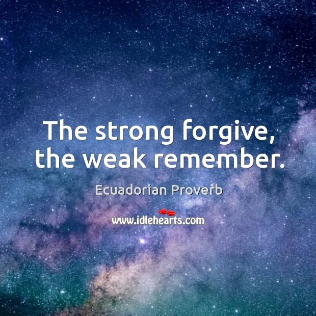 The strong forgive, the weak remember. Ecuadorian Proverbs Image