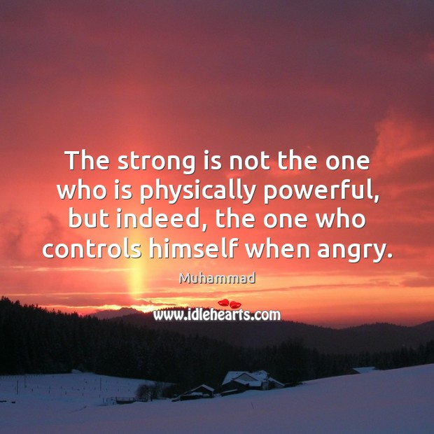 The strong is not the one who is physically powerful, but indeed, Muhammad Picture Quote