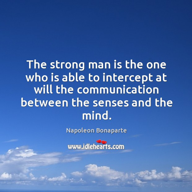 Image, The strong man is the one who is able to intercept at will the communication between the senses and the mind.