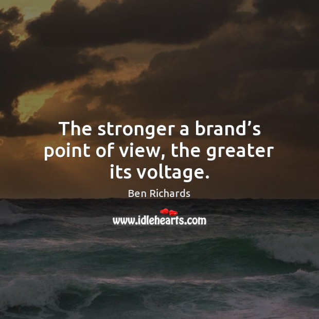 The stronger a brand's point of view, the greater its voltage. Image