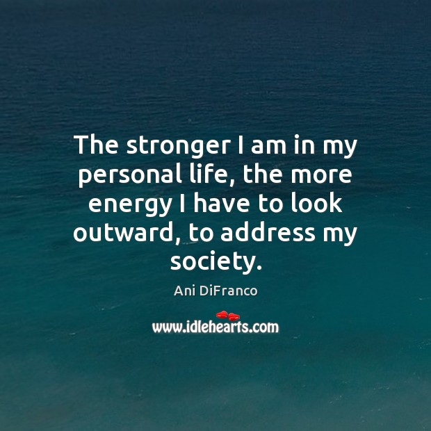 The stronger I am in my personal life, the more energy I Image
